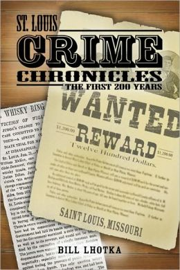St. Louis Crime Chronicles: The First 200 Years, 1764-1964