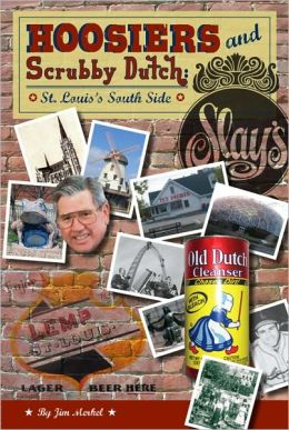 Hoosiers and Scrubby Dutch: St. Louis's South Side
