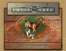 Twist of Fate: The Miracle Horse of Longmeadow Ranch