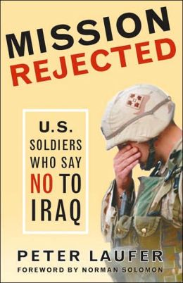 Mission Rejected: U. S. Soldiers Who Say No to Iraq