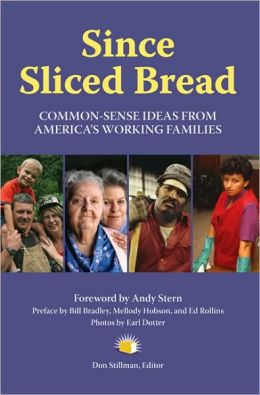 Since Sliced Bread: Common Sense Ideas from American's Working Families