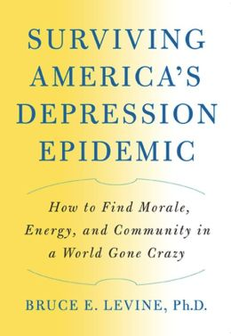 Surviving America's Depression Epidemic: How to Find Morale, Energy, and Community in a World Gone Crazy