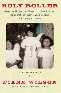 Holy Roller: Growing up in the Church of Knock down, Drag Out; or, How I Quit Loving a Blue-Eyed Jesus