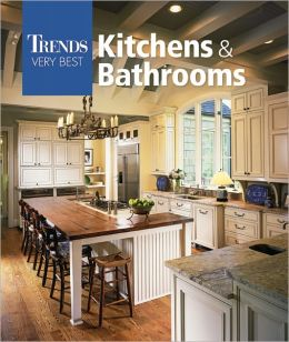 Trends: The Very Best Kitchens and Bathrooms