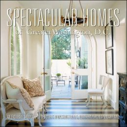Spectacular Homes of Washington DC: An Exclusive Showcase of Washington DC's Finest Designers