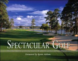 Spectacular Golf of Texas: An Exclusive Collection of Great Golf Holes in Texas