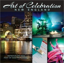 Art of Celebration New England: Inspiration and Ideas from Top Event Professionals