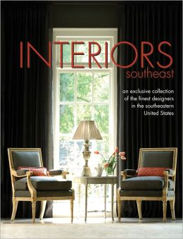 Interiors Southeast: An Exclusive Collection of the Finest Designers in the Southeast