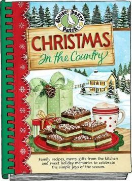 Christmas in the Country: Family Recipes, Merry Gifts from the Kitchen, and Sweet Holiday Memories to Celebrate the Simple Joys of the Season