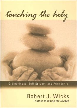 Touching the Holy: Ordinariness, Self-Esteem, and Friendship