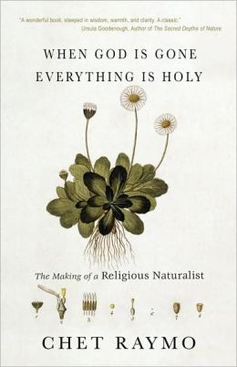 When God Is Gone Everything Is Holy: The Making of a Religious Naturalist