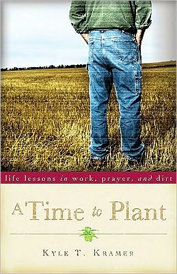 A Time to Plant: Life Lessons in Work, Prayer, and Dirt