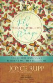 Book Cover Image. Title: Fly While You Still Have Wings:  And Other Lessons My Resilient Mother Taught Me, Author: Joyce Rupp