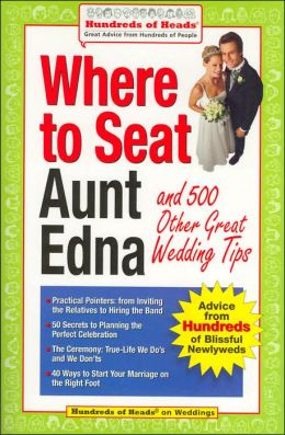 Where to Seat Aunt Edna: And 500 Other Great Wedding Tips