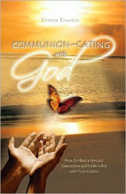 Communion-cating with God: How to Have a Personal Connection and Relationship with Your Creator