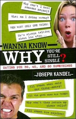 Wanna Know Why You're Still Single?: Dating for 30, 40, and 50 Somethings