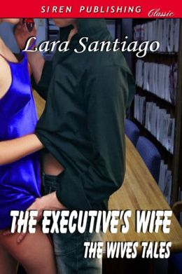 The Executive's Wife [The Wives Tales 2] (Siren Publishing Classic)
