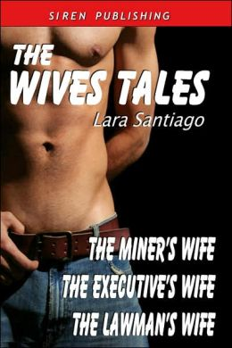 The Wives Tales: The Miner's Wife; The Executive's Wife; The Lawman's Wife