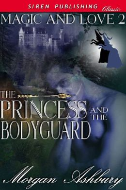 The Princess and the Bodyguard [Magic & Love 2] (Siren Publishing Classic)