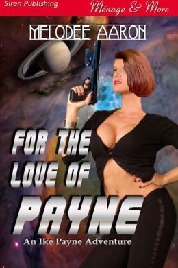 For the Love of Payne [An Ike Payne Adventure 1] (Siren Publishing Menage & More)