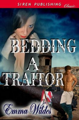 Bedding a Traitor [Dangerous Beauties 2] (Siren Publishing Classic)