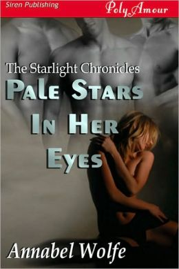 Pale Stars in Her Eyes [The Starlight Chronicles 1] (Siren Publishing PolyAmour)