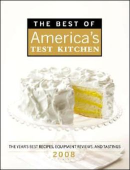 Best of America's Test Kitchen: The Year's Best Recipes, Equipment Reviews, and Tastings