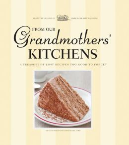 From Our Grandmothers' Kitchens: A Treasury of Recipes Too Good to Forget