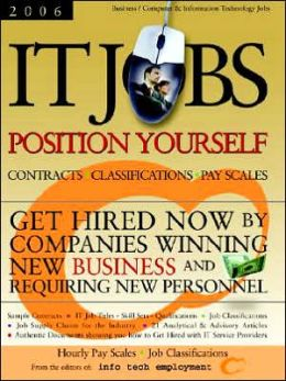 IT Jobs-Position Yourself [2006] Contracts-Classifications-Pay Scales - Get Hired Now by Companies Winning New Business and Requiring New Personnel