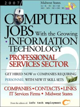 Computer Jobs with the Growing Information Technology Professional Services Sector [2007] Companies-Contacts-Links - It Services Firms - Midwest State