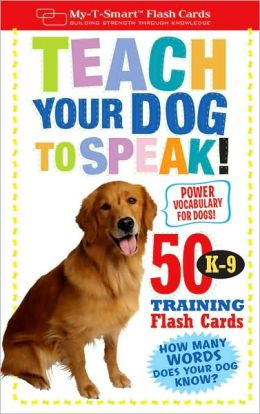 Teach Your Dog to Speak!: 50 K-9 Training Flash Cards