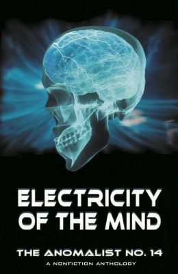ELECTRICITY OF THE MIND: The Anomalist 14, A Nonfiction Anthology