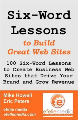 Six-Word Lessons To Build Great Web Sites