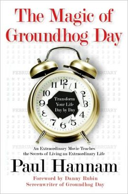 Magic of Groundhog Day: Transform Your Life Day by Day