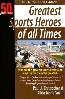 Greatest Sports Heroes of All Times: North American Edition
