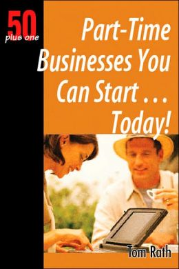 Part-Time Businesses You Can Start...Today! (50 Plus One Series)
