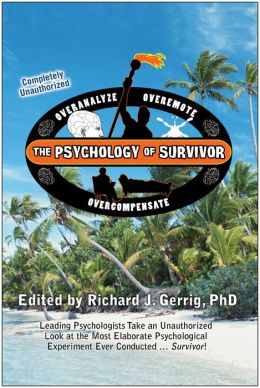 Psychology of Survivor: Leading Psychologists Take an Unauthorized Look at the Most Elaborate Psychological Experiment Ever Conducted... Survivor!