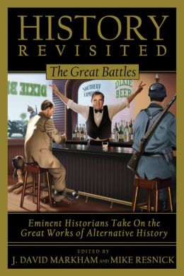 History Revisited: The Great Battles - Eminent Historians Take on the Great Works of Alternative History