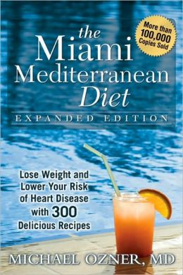 Miami Mediterranean Diet: Lose Weight and Lower Your Risk of Heart Disease with 300 Delicious Recipes