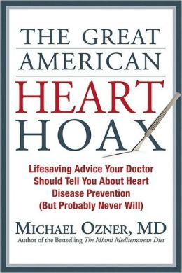 Great American Heart Hoax: Lifesaving Advice Your Doctor Should Tell You About Heart Disease Prevention (But Probably Never Will)