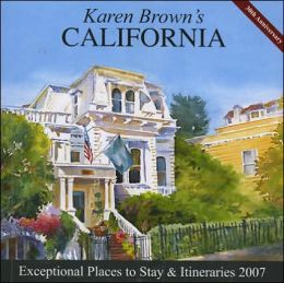 Karen Brown's California, 2007: Exceptional Places to Stay & Itineraries