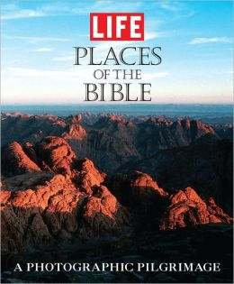 Life: Places of the Bible: A Photographic Pilgrimage in the Holy Land