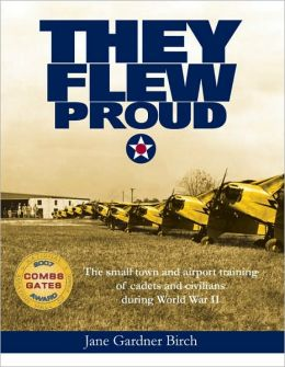 They Flew Proud: The Small Town and Airport Training of Cadets and Civilians During World War II