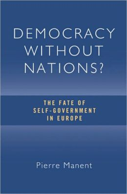 Democracy Without Nations: The Fate of Self-Government in Europe