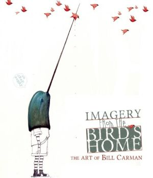 Imagery from the Bird's Home: The Art of Bill Carman