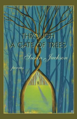 Through a Gate of Trees: Poems