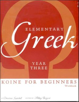 Elementary Greek: Year Three Workbook: Koine for Beginners