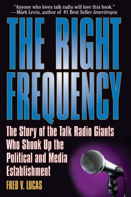 The Right Frequency: The Talk Radio Giants Who Shook Up the Political and Media Establishment
