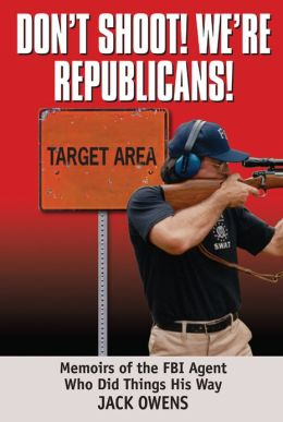 Don't Shoot! We're Republicans!: Memoirs of the FBI Agent Who Did Things His Way