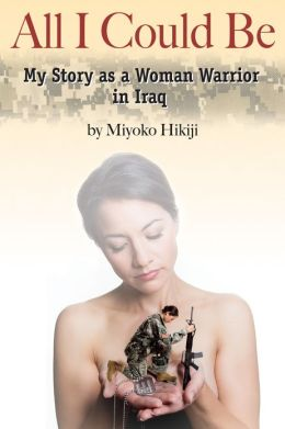 All I Could Be: My Story as a Woman Warrior in Iraq